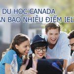 Du học Canada 2019, 2020 cần IETLS bao nhiêu